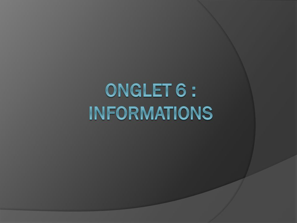 ONGLET 6 : Informations