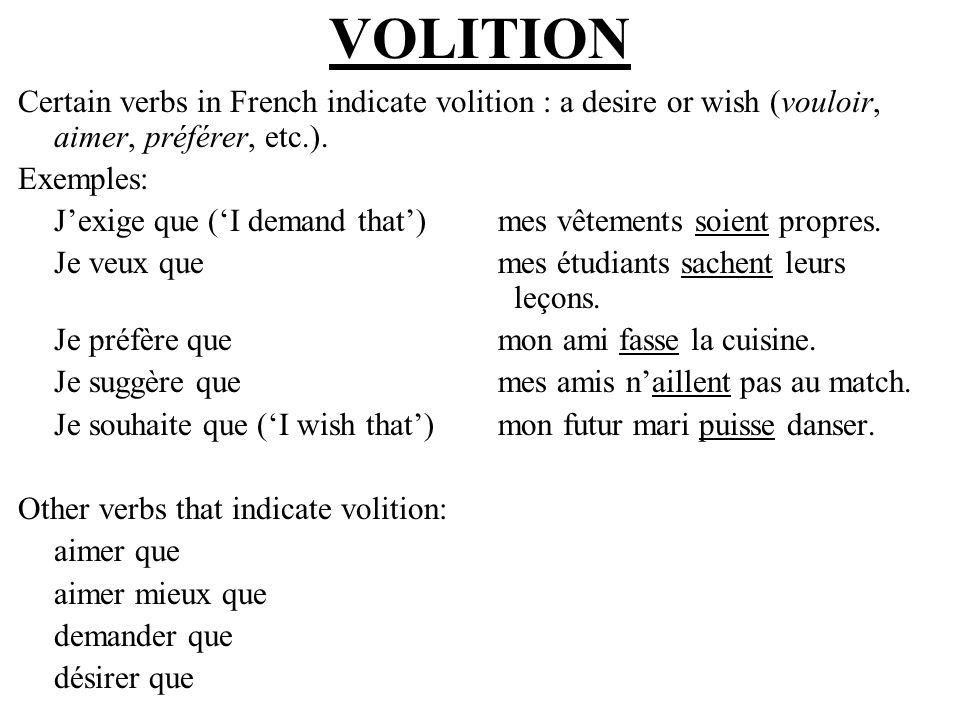 VOLITION Certain verbs in French indicate volition : a desire or wish (vouloir, aimer, préférer, etc.).