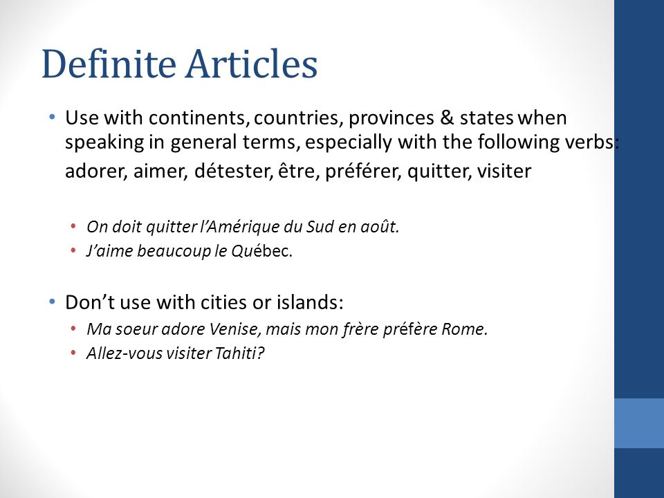 Definite Articles Use with continents, countries, provinces & states when speaking in general terms, especially with the following verbs: