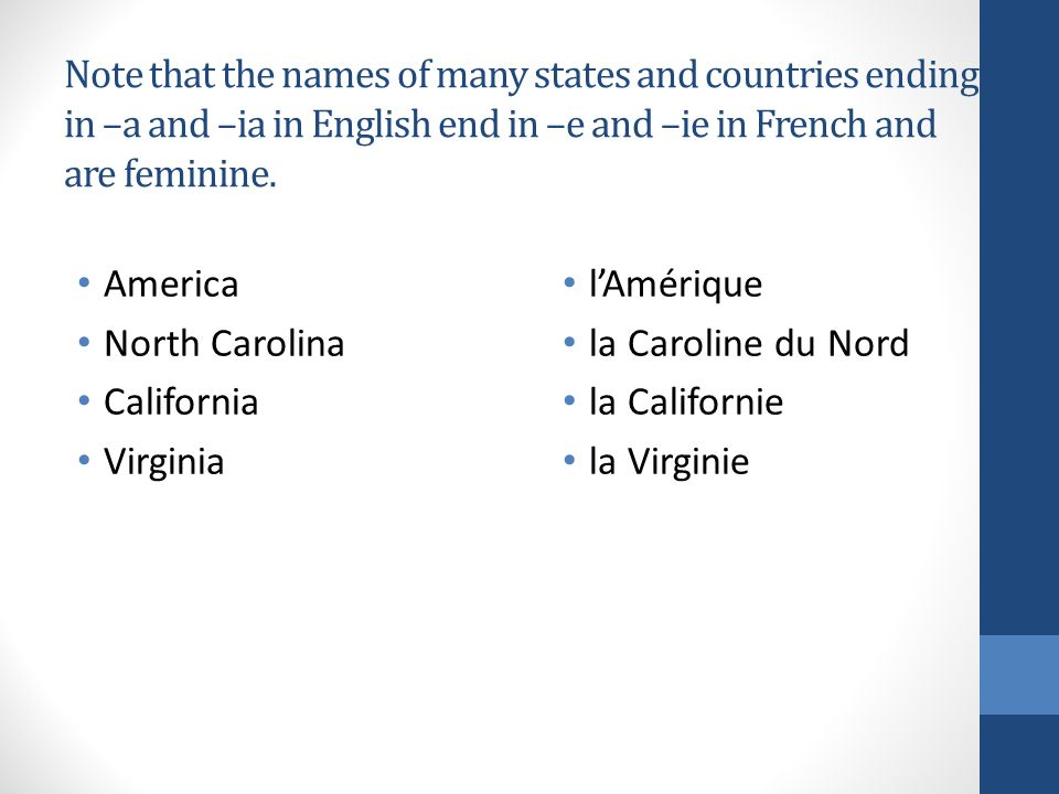 Note that the names of many states and countries ending in –a and –ia in English end in –e and –ie in French and are feminine.