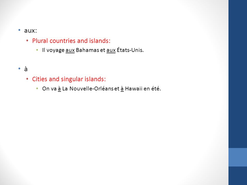 aux: à Plural countries and islands: Cities and singular islands: