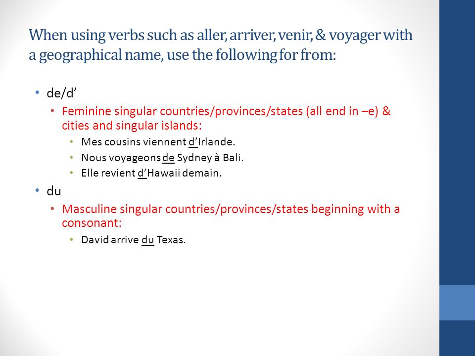 When using verbs such as aller, arriver, venir, & voyager with a geographical name, use the following for from: