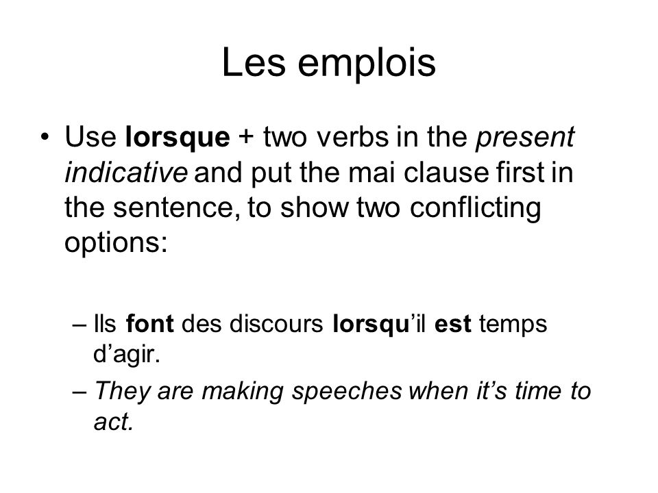 Les emplois Use lorsque + two verbs in the present indicative and put the mai clause first in the sentence, to show two conflicting options: