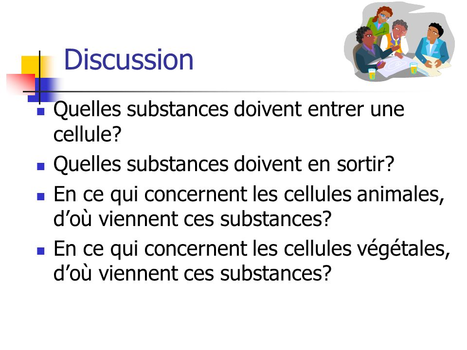 Discussion Quelles substances doivent entrer une cellule