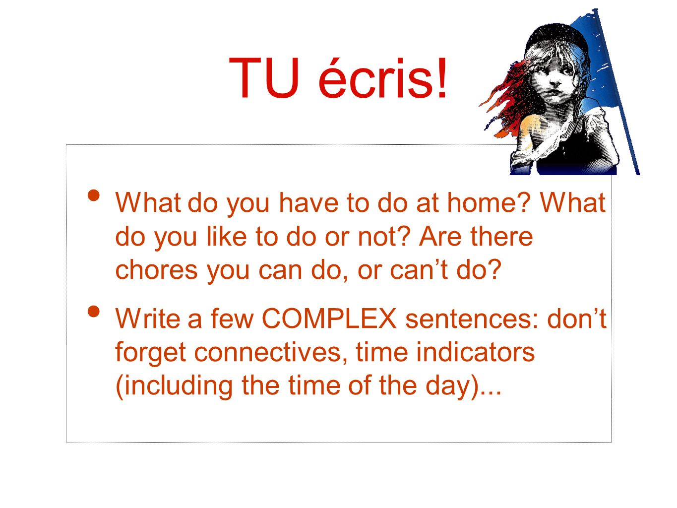 TU écris! What do you have to do at home What do you like to do or not Are there chores you can do, or can't do