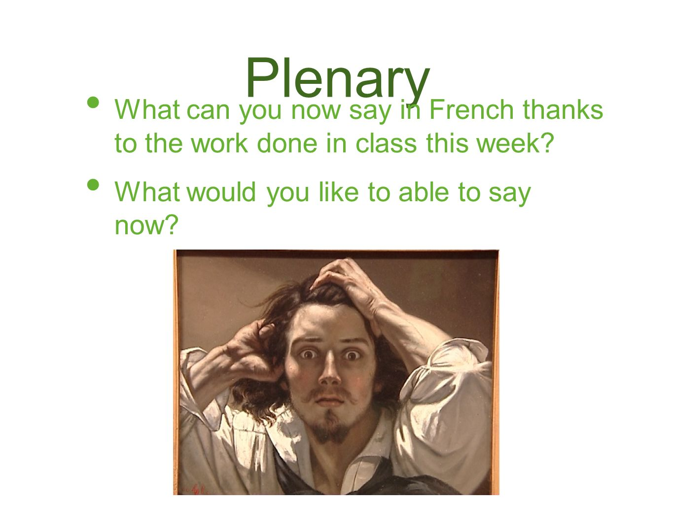 Plenary What can you now say in French thanks to the work done in class this week.