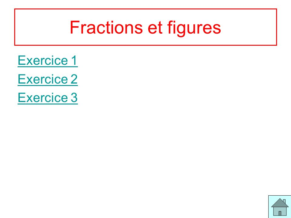 Fractions et figures Exercice 1 Exercice 2 Exercice 3