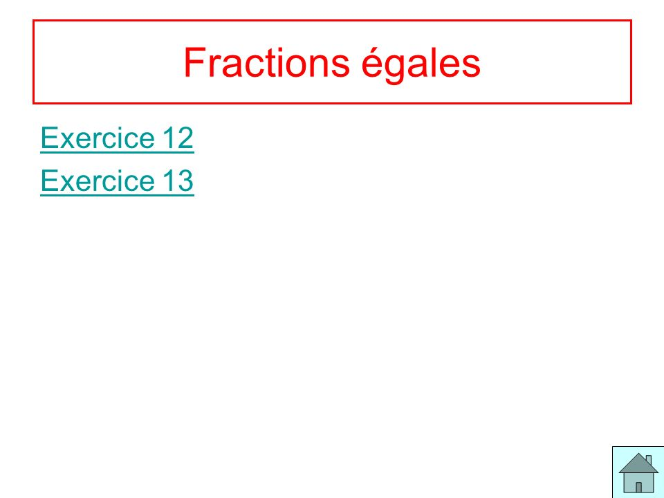 Fractions égales Exercice 12 Exercice 13