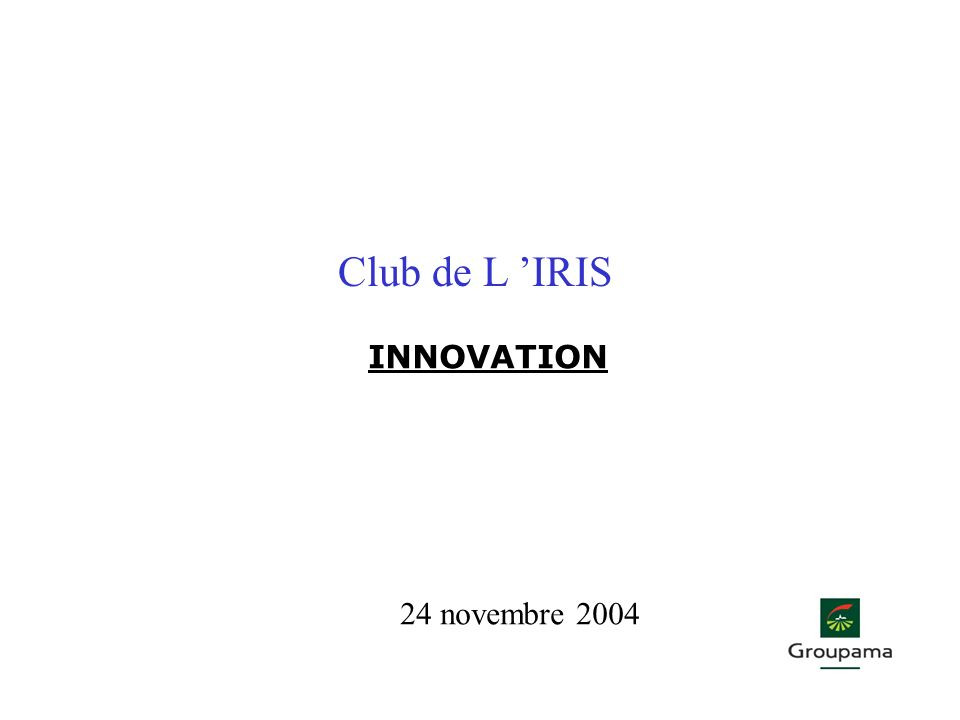 Club de L 'IRIS INNOVATION 24 novembre 2004
