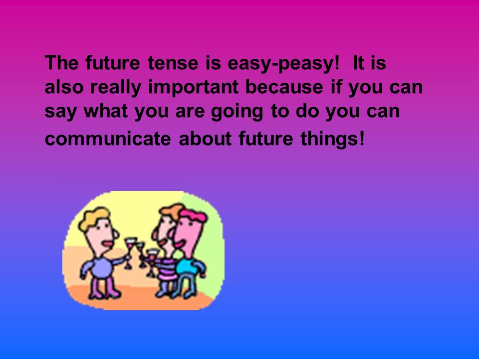 The future tense is easy-peasy