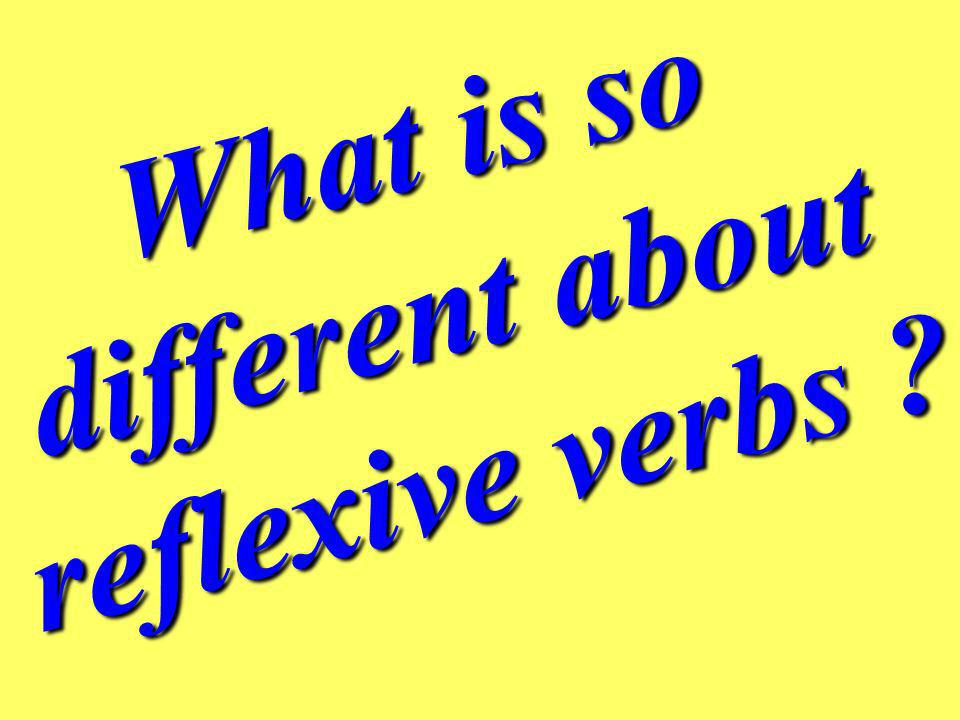 What is so different about reflexive verbs