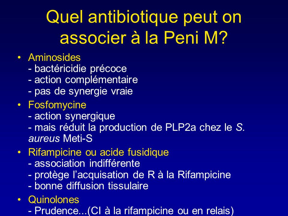 Quel antibiotique peut on associer à la Peni M