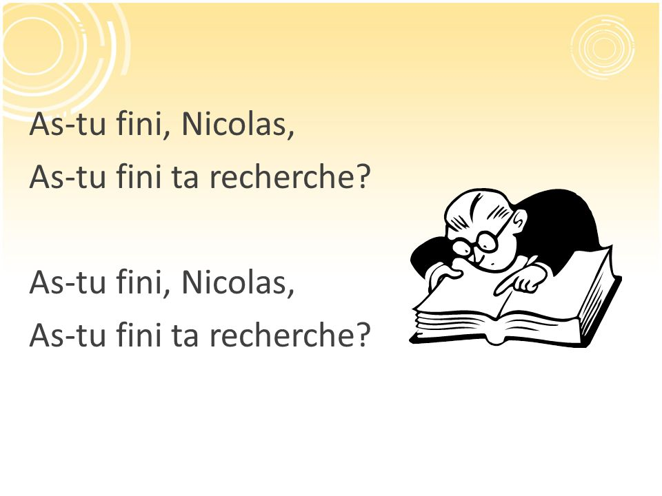 As-tu fini, Nicolas, As-tu fini ta recherche