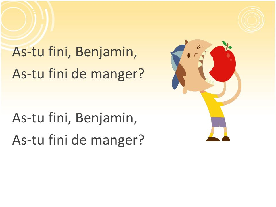 As-tu fini, Benjamin, As-tu fini de manger