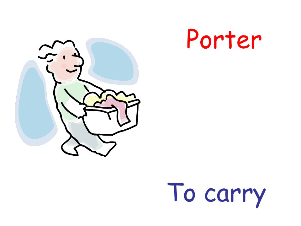 Porter To carry