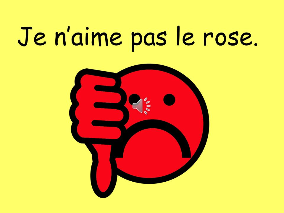 Je n'aime pas le rose. The colour can be swapped for any other colour to change the answer e.g.