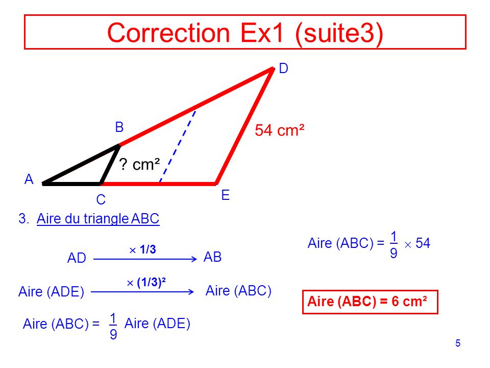 Correction Ex1 (suite3) 54 cm² cm² D B A E C Aire du triangle ABC 1
