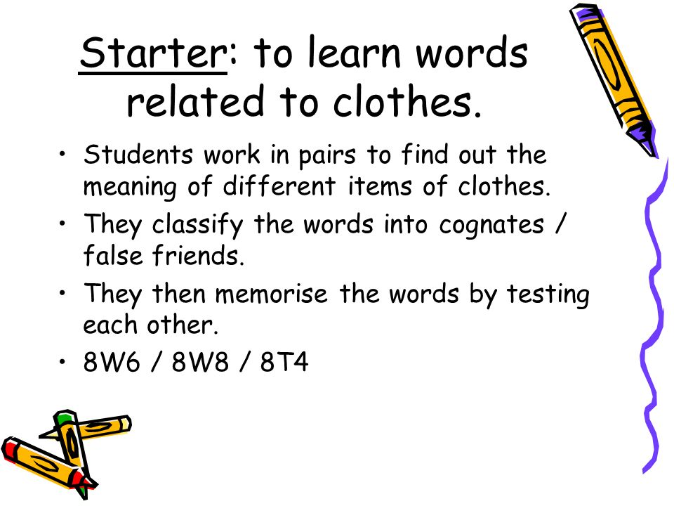 Starter: to learn words related to clothes.