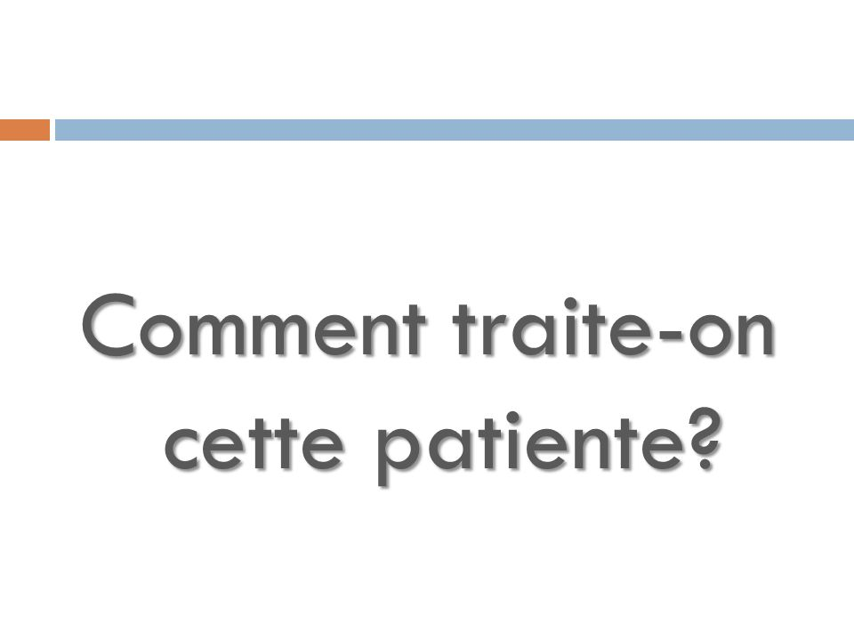 Comment traite-on cette patiente