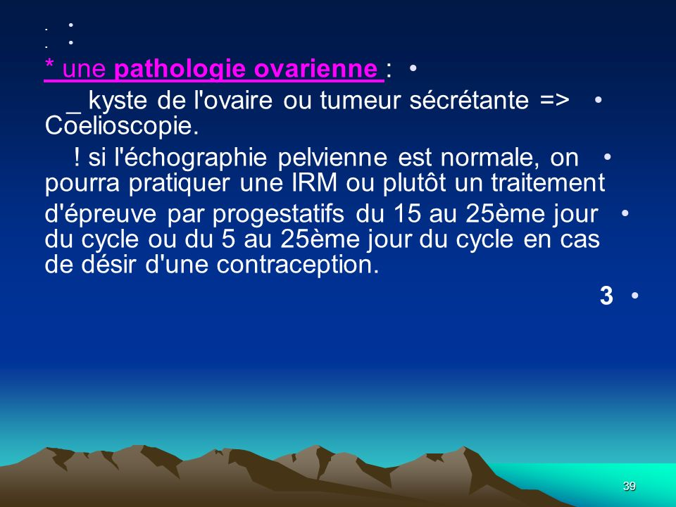 * une pathologie ovarienne :