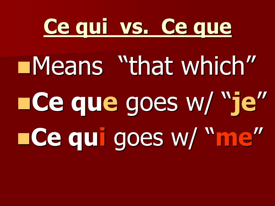 Means that which Ce que goes w/ je Ce qui goes w/ me