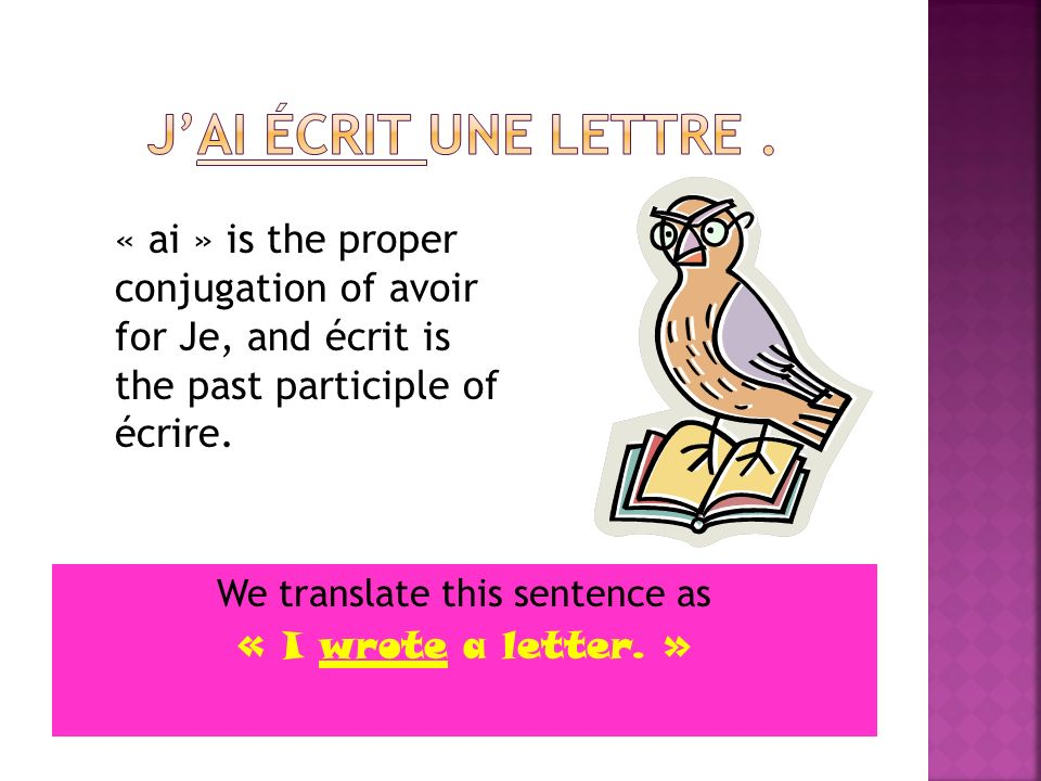 We translate this sentence as « I wrote a letter. »