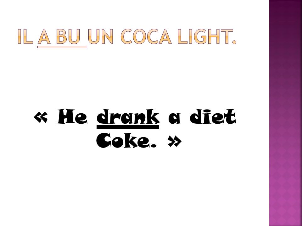Il a bu un coca light. « He drank a diet Coke. »