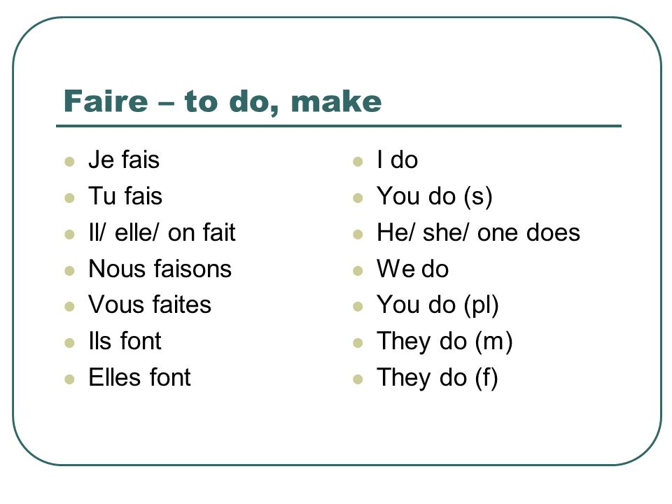 Faire – to do, make Je fais Tu fais Il/ elle/ on fait Nous faisons