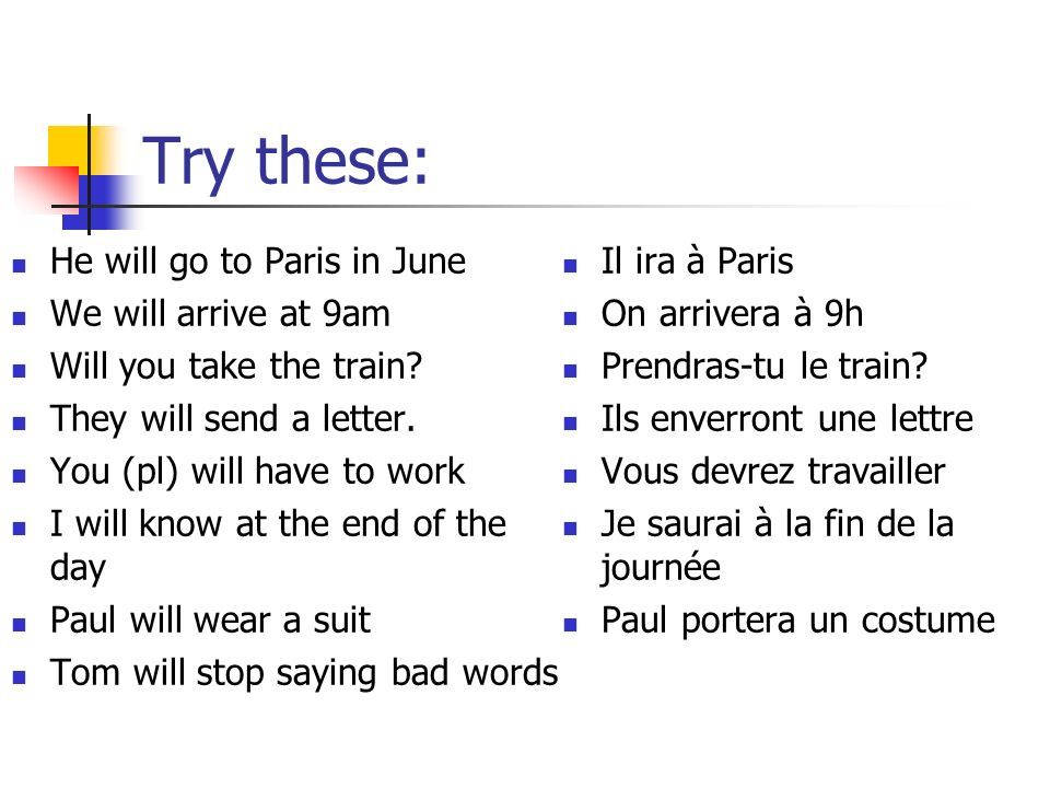 Try these: He will go to Paris in June We will arrive at 9am