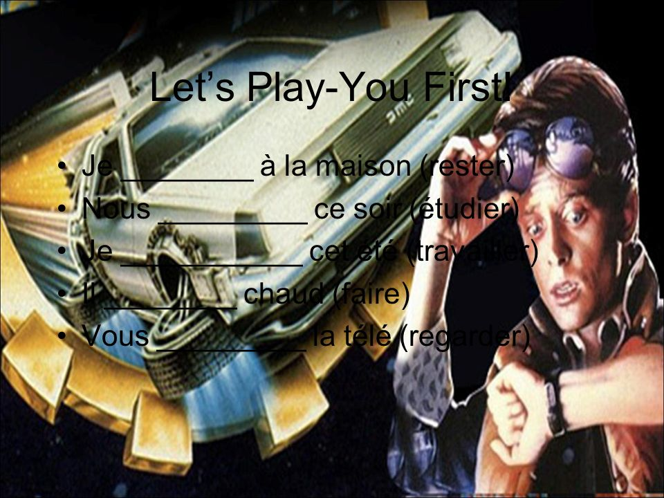 Let's Play-You First! Je ________ à la maison (rester)
