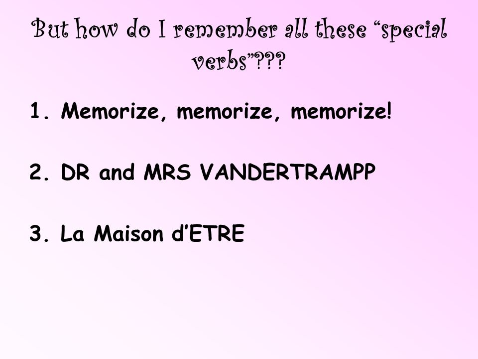 But how do I remember all these special verbs
