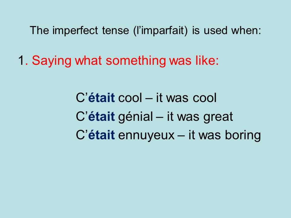 The imperfect tense (l'imparfait) is used when:
