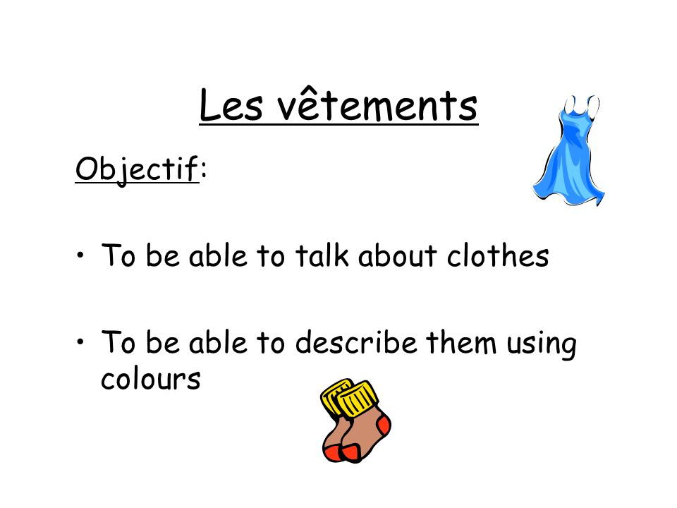 Les vêtements Objectif: To be able to talk about clothes