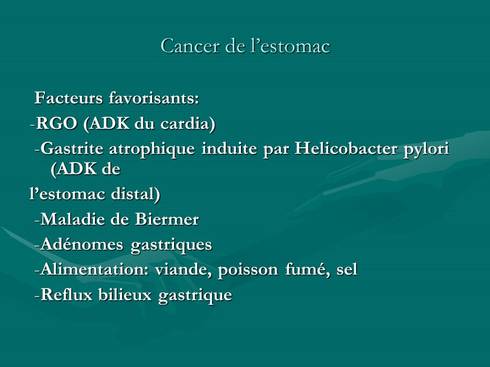 Cancer de l'estomac Facteurs favorisants: -RGO (ADK du cardia)