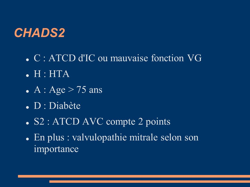 CHADS2 C : ATCD d IC ou mauvaise fonction VG H : HTA