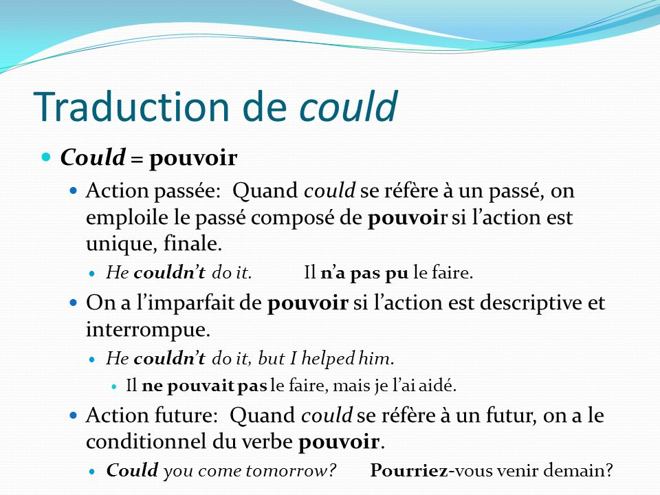 Traduction de could Could = pouvoir