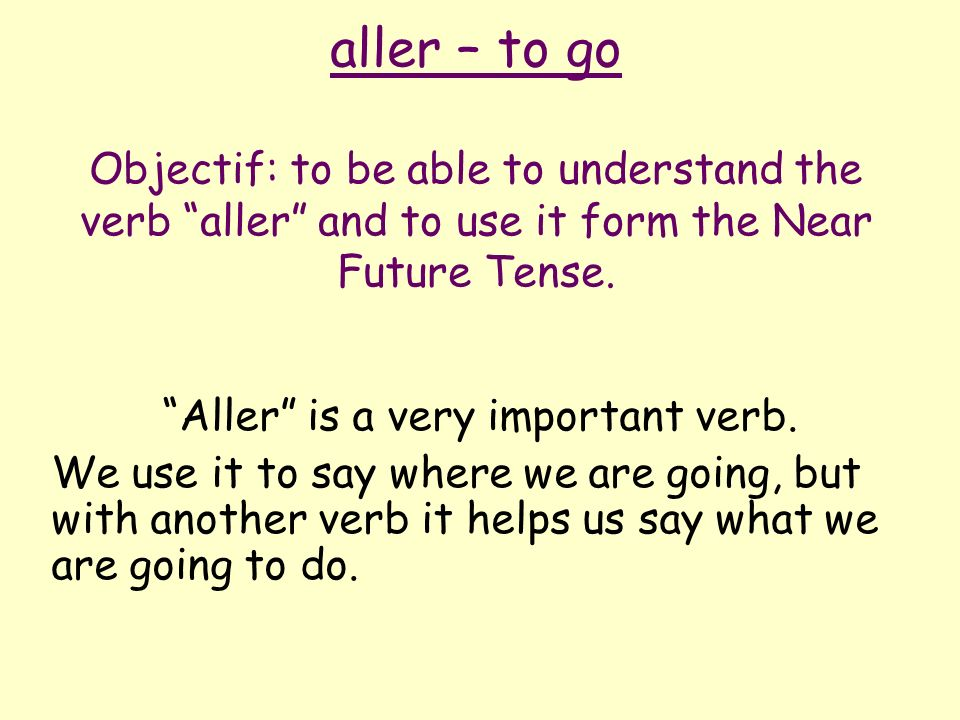 Aller is a very important verb.
