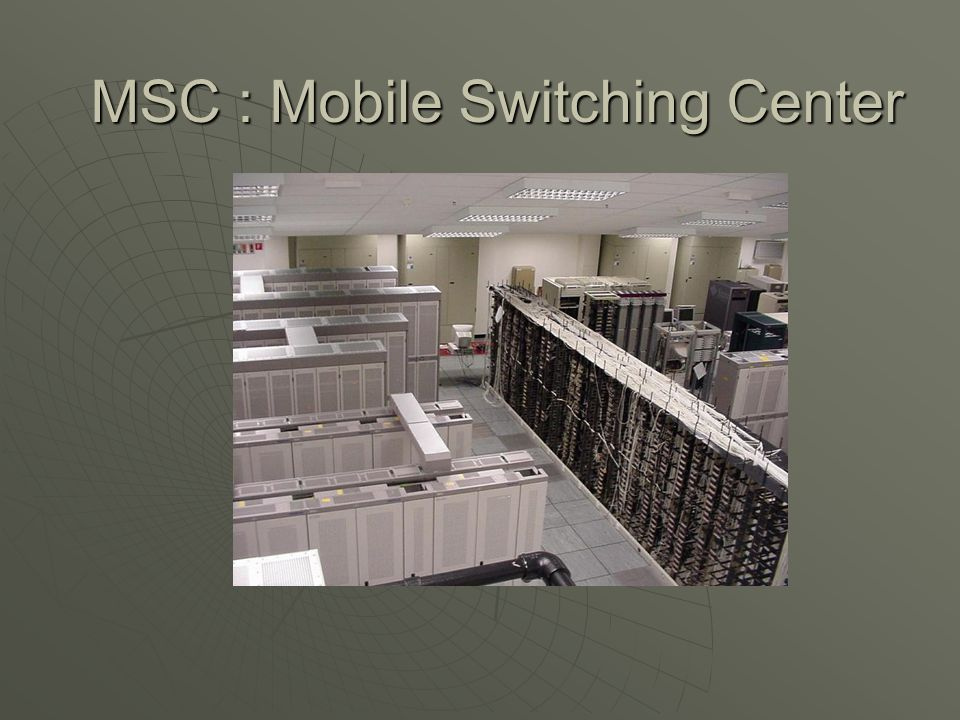 MSC : Mobile Switching Center