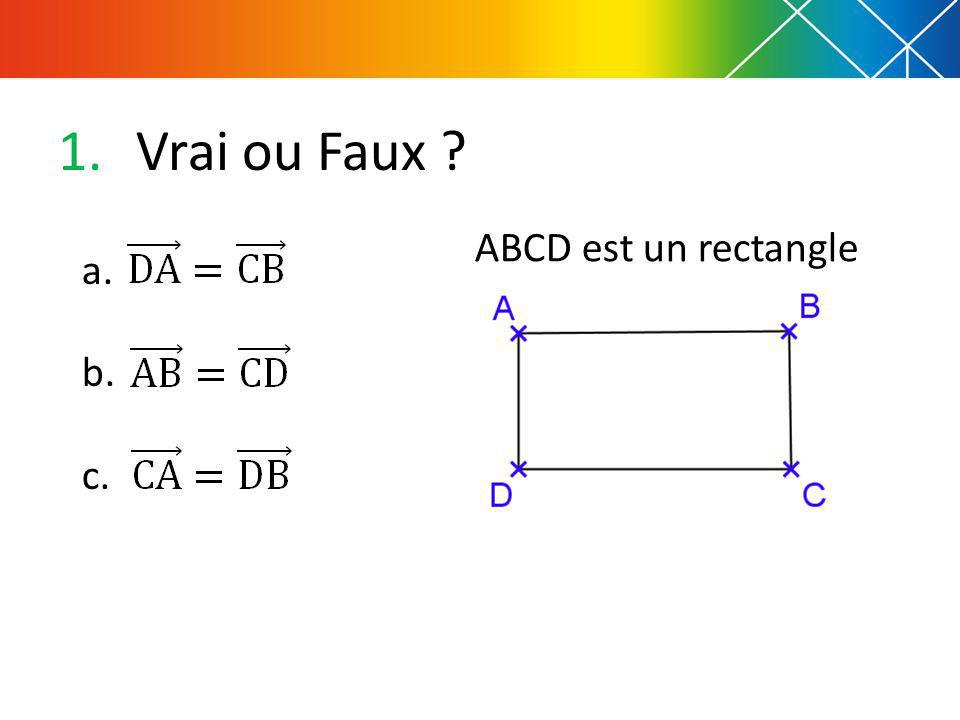 Vrai ou Faux ABCD est un rectangle a. b. c.