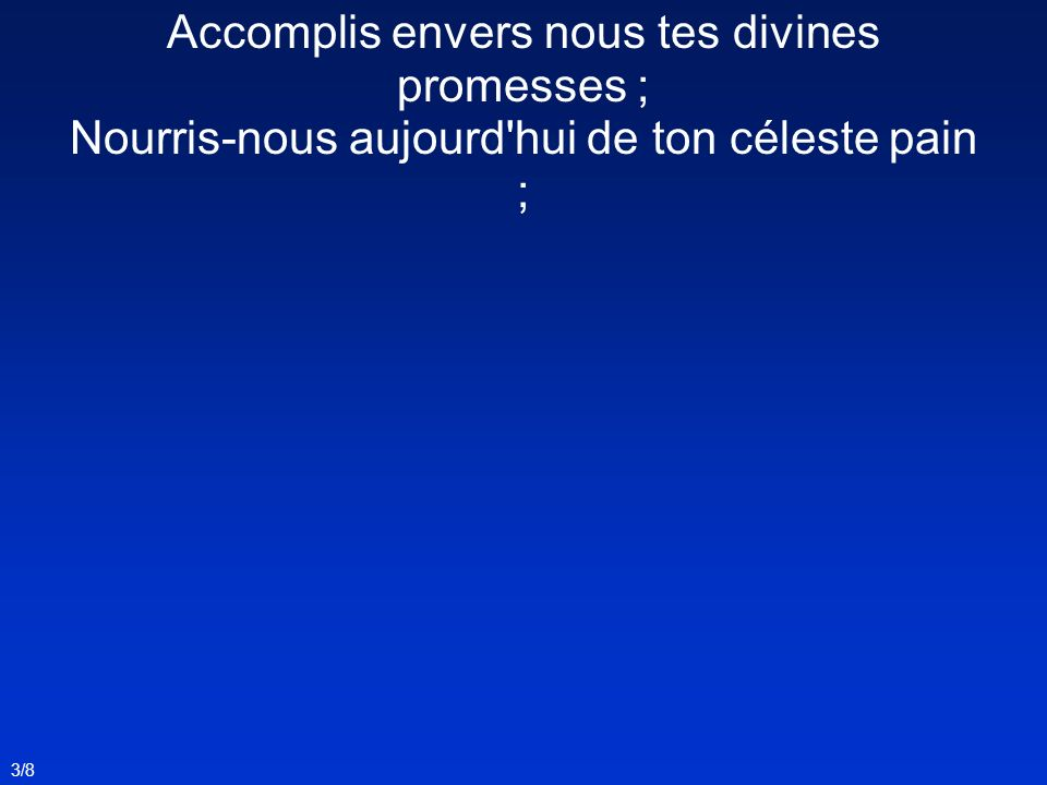 Accomplis envers nous tes divines promesses ;