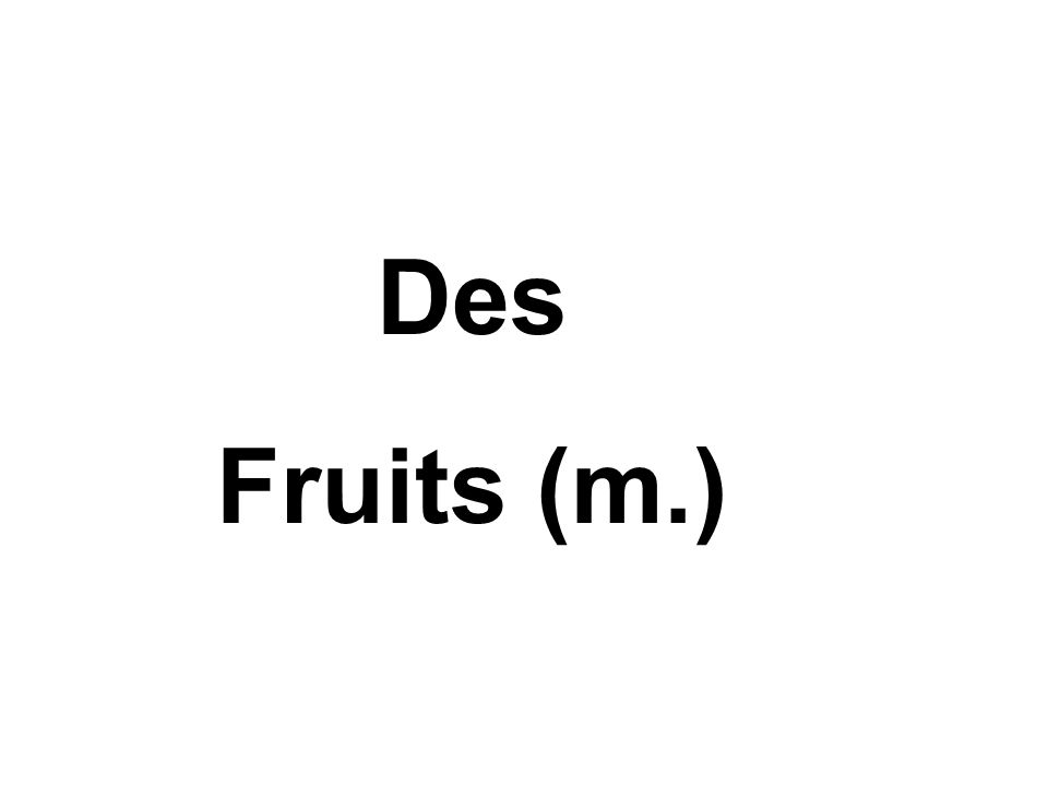 Des Fruits (m.)
