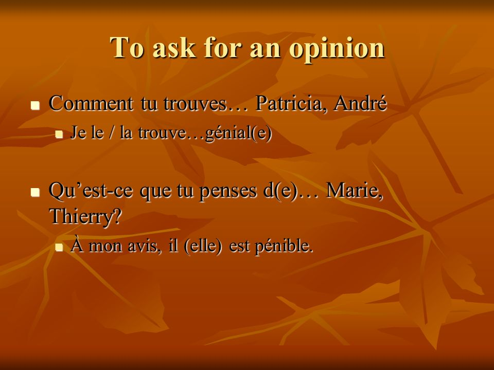To ask for an opinion Comment tu trouves… Patricia, André