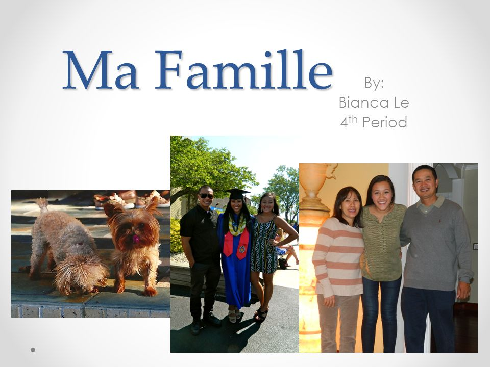 Ma Famille By: Bianca Le 4th Period