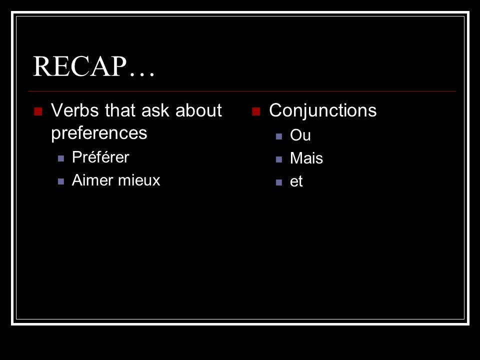 RECAP… Verbs that ask about preferences Conjunctions Ou Préférer Mais