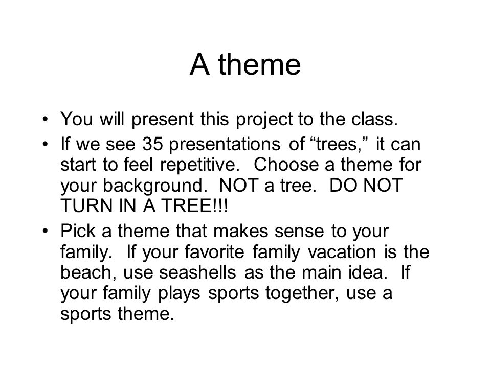 A theme You will present this project to the class.