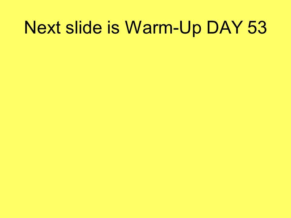 Next slide is Warm-Up DAY 53