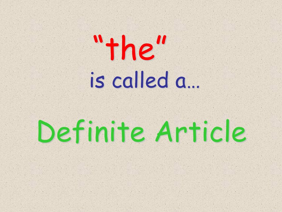 the is called a… Definite Article