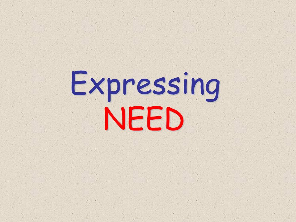 Expressing NEED