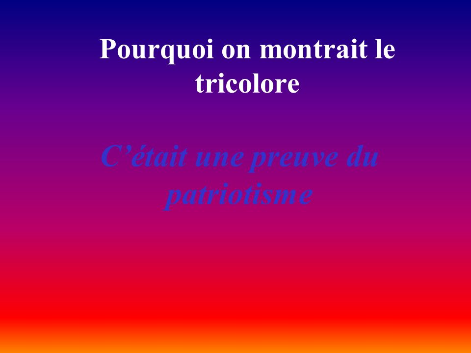 Pourquoi on montrait le tricolore