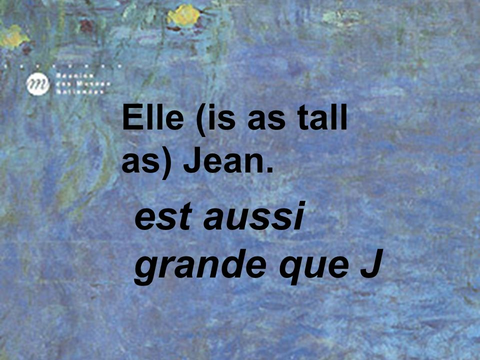 Elle (is as tall as) Jean.